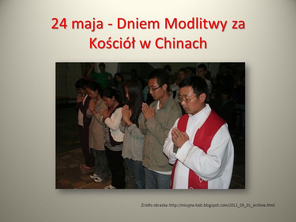 24 maja - Dniem Modlitwy za Kościół w Chinach Źródło obrazka: http://misyjna-lodz.blogspot.com/2011_05_01_archive.html