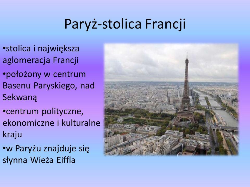 Paryż-stolica Francji stolica i największa aglomeracja Francji położony w centrum Basenu Paryskiego, nad Sekwaną centrum polityczne, ekonomiczne i kul