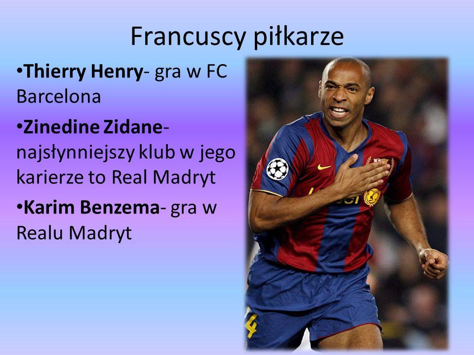 Francuscy piłkarze Thierry Henry- gra w FC Barcelona Zinedine Zidane- najsłynniejszy klub w jego karierze to Real Madryt Karim Benzema- gra w Realu Ma