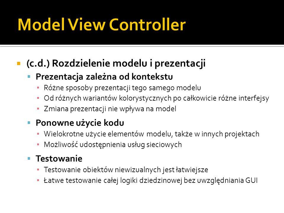 (c.d.) Rozdzielenie modelu i prezentacji Prezentacja zależna od kontekstu Różne sposoby prezentacji tego samego modelu Od różnych wariantów kolorystyc