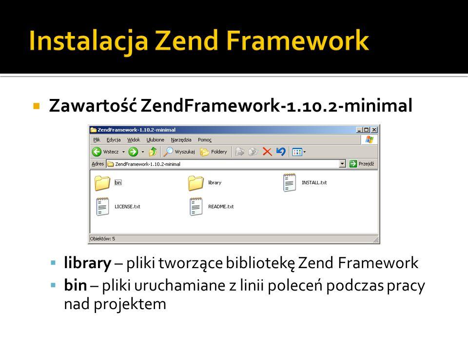 Zawartość ZendFramework-1.10.2-minimal library – pliki tworzące bibliotekę Zend Framework bin – pliki uruchamiane z linii poleceń podczas pracy nad pr