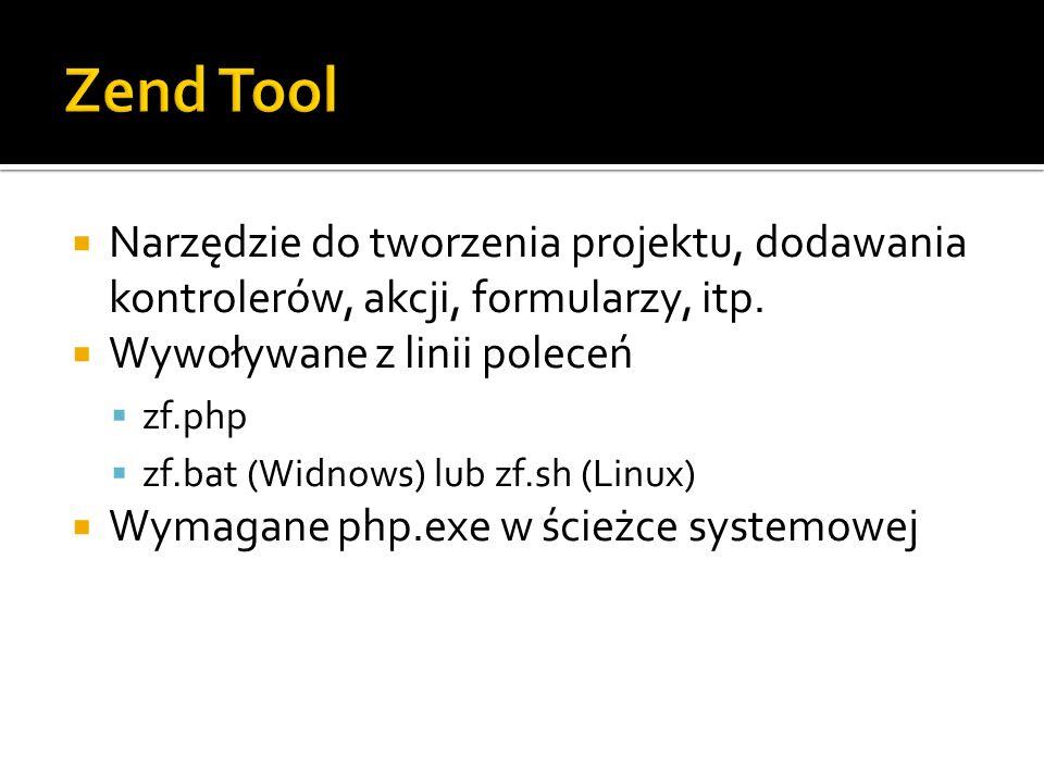 Narzędzie do tworzenia projektu, dodawania kontrolerów, akcji, formularzy, itp. Wywoływane z linii poleceń zf.php zf.bat (Widnows) lub zf.sh (Linux) W