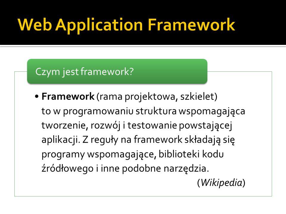 Wzorce projektowe – MVC, Front Controller Narzucona organizacja kodu, struktura projektu – łatwiejsze utrzymanie projektu Wspomaganie typowych zadań związanych z budową aplikacji internetowych (np.