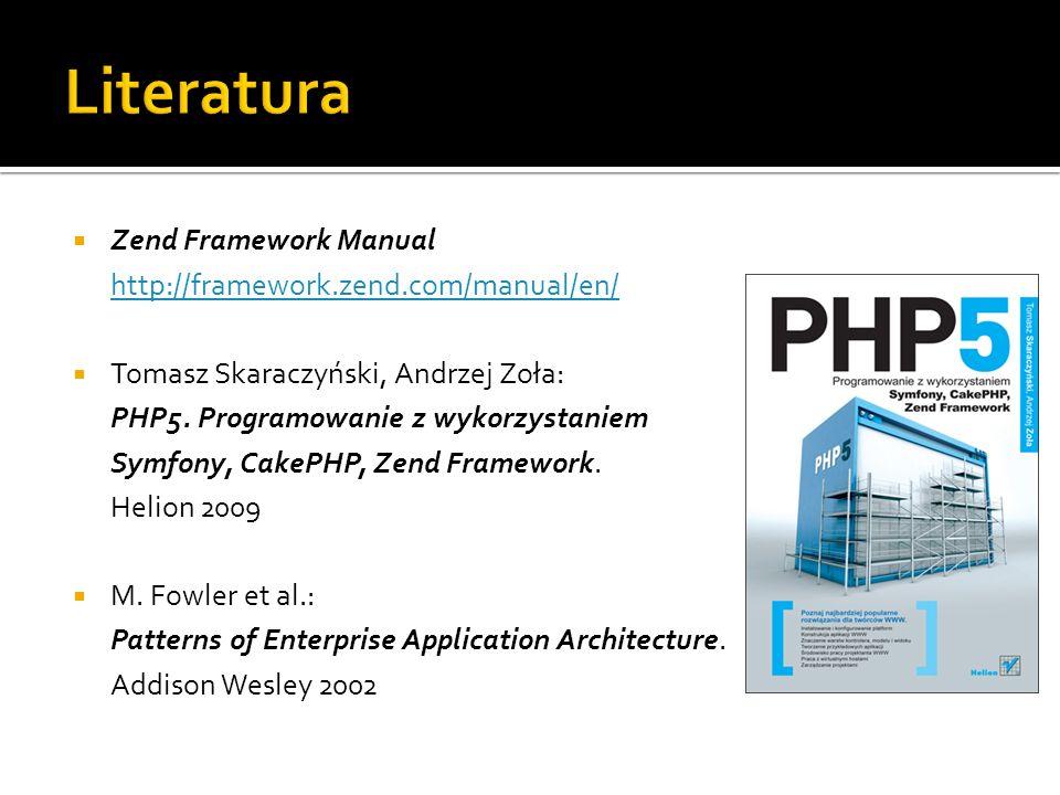 Zend Framework Manual http://framework.zend.com/manual/en/ http://framework.zend.com/manual/en/ Tomasz Skaraczyński, Andrzej Zoła: PHP5. Programowanie