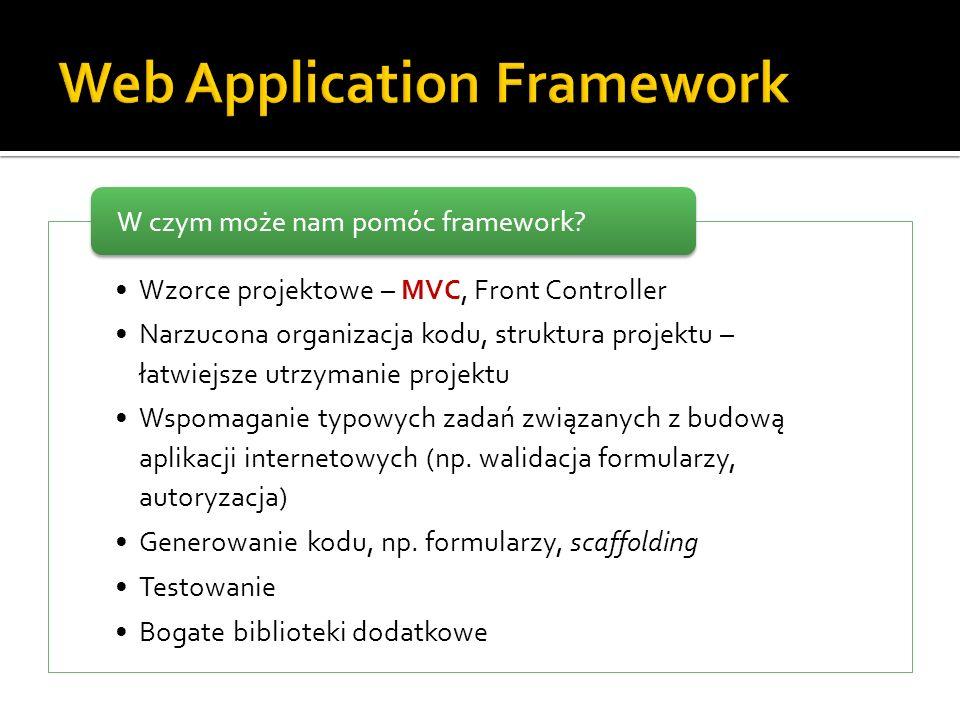 Wzorce projektowe – MVC, Front Controller Narzucona organizacja kodu, struktura projektu – łatwiejsze utrzymanie projektu Wspomaganie typowych zadań z