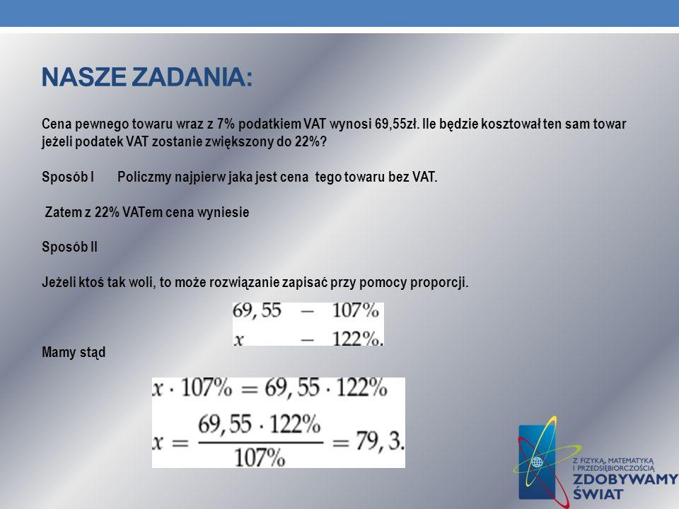 NASZE ZADANIA: Cena pewnego towaru wraz z 7% podatkiem VAT wynosi 69,55zł.