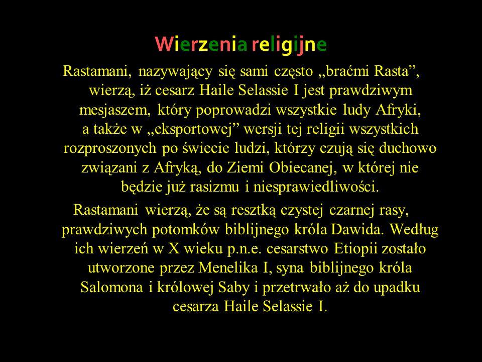 Wierzenia religijne Rastamani, nazywający się sami często braćmi Rasta, wierzą, iż cesarz Haile Selassie I jest prawdziwym mesjaszem, który poprowadzi