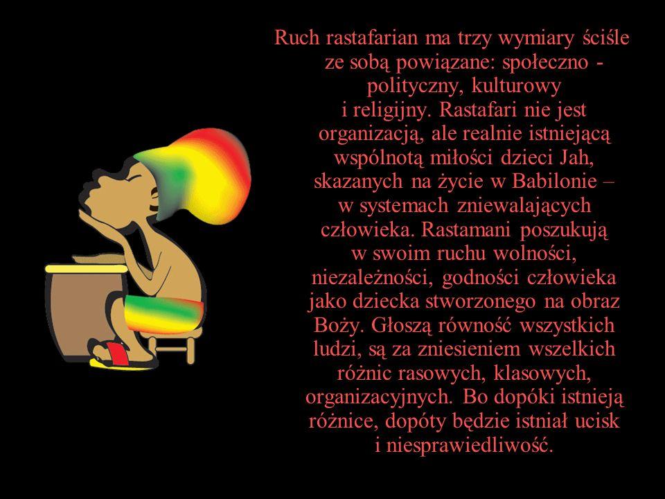 Ruch rastafarian ma trzy wymiary ściśle ze sobą powiązane: społeczno - polityczny, kulturowy i religijny. Rastafari nie jest organizacją, ale realnie