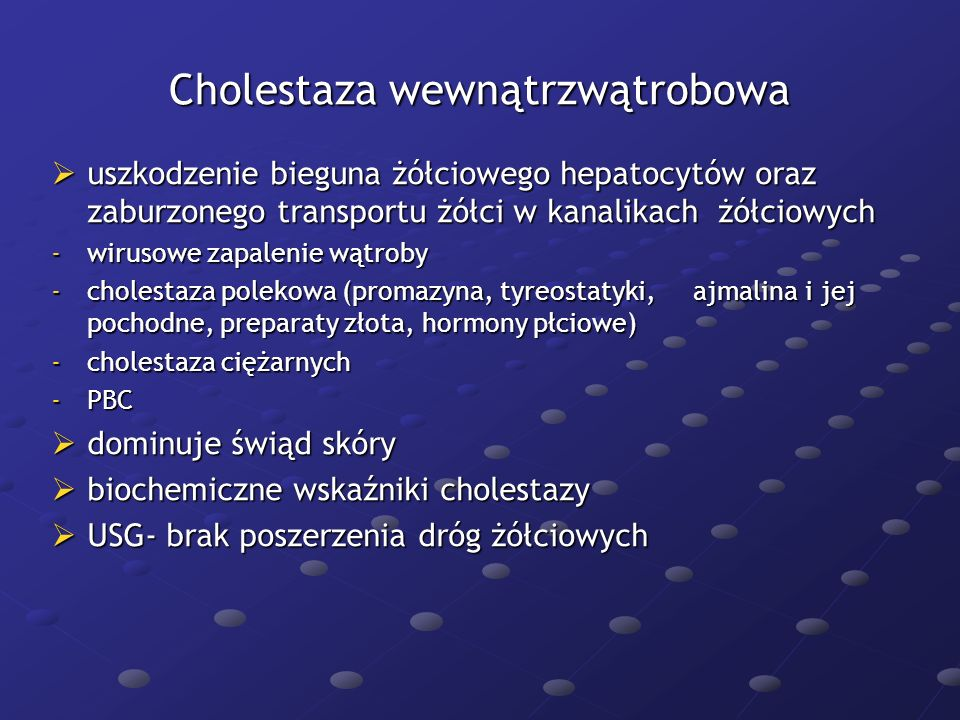 Cholestaza wewnątrzwątrobowa uszkodzenie bieguna żółciowego hepatocytów oraz zaburzonego transportu żółci w kanalikach żółciowych uszkodzenie bieguna