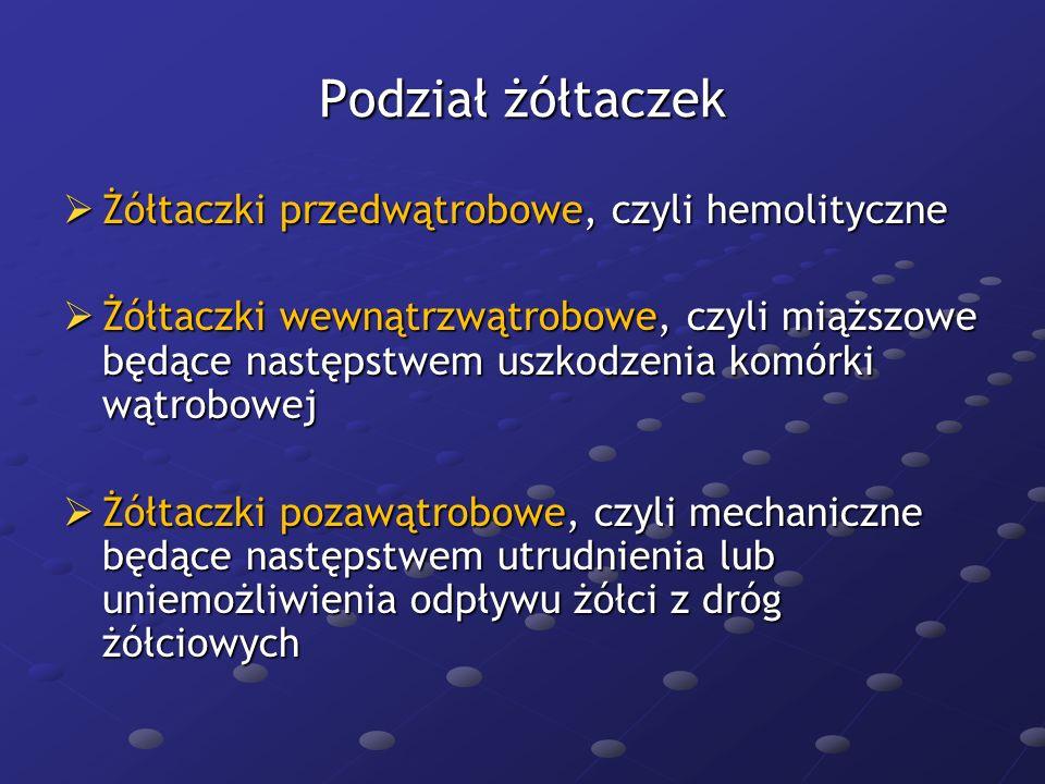 Żółtaczki uwarunkowane wrodzonymi defektami enzymatycznymi hepatocytów Zespół Gilberta (icterus iuvenilis Meulengrachta) Zespół Gilberta (icterus iuvenilis Meulengrachta) -zaburzenia sprzęgania bilirubiny z kwasem glukuronowym - niedobór transferazy UDPG -rodzinny charakter, przewaga bilirubiny pośredniej, prawidłowe poziomy enzymów wątrobowych, brak cech hemolizy, stężenie bilirubiny rzadko przekracza 5mg/dl Zespół Crigler-Najjara Zespół Crigler-Najjara -defekt przemiany bilirubiny związany z niedoborem transferazy UDPG -typ I-dzieci umierają w pierwszych 2 latach życia -typ II-prawidłowe poziomy enzymów,<20mg/dl bilirubiny, -przewaga bilirubiny pośredniej