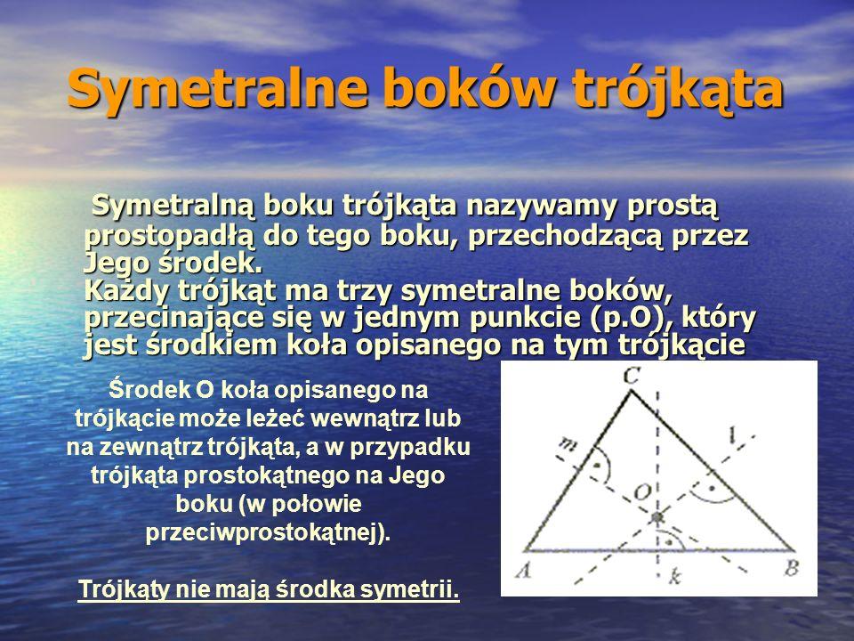 Symetralne boków trójkąta Symetralną boku trójkąta nazywamy prostą prostopadłą do tego boku, przechodzącą przez Jego środek. Każdy trójkąt ma trzy sym