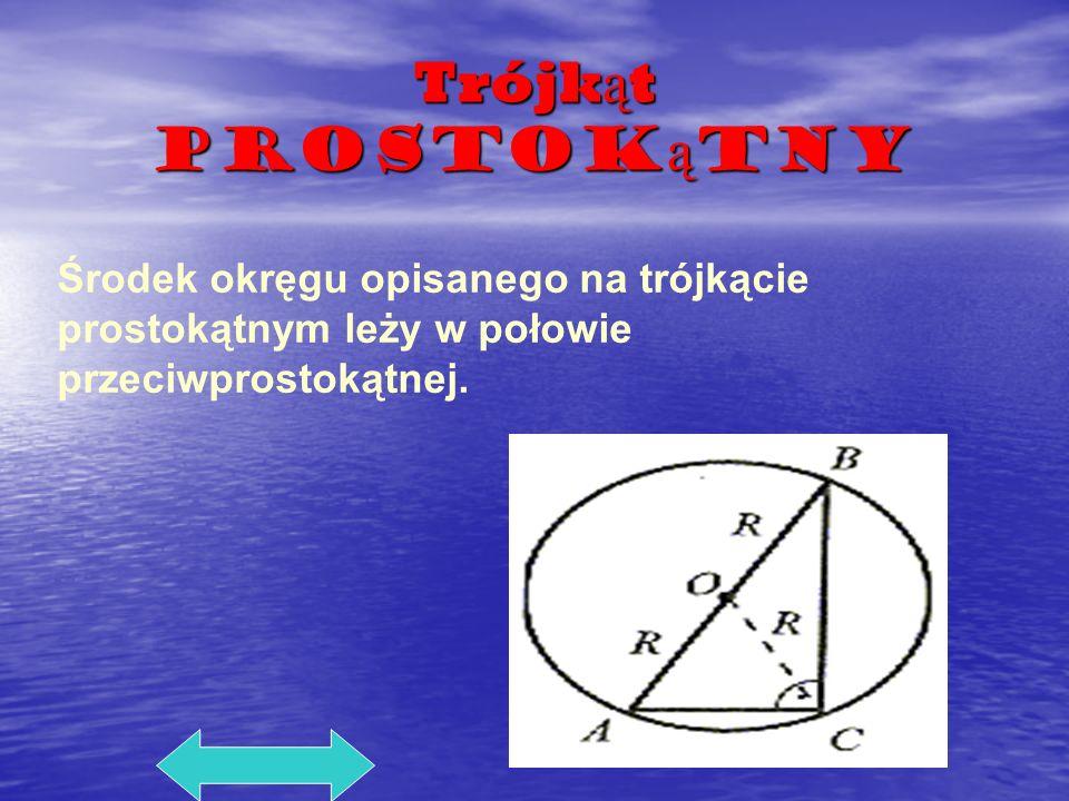 Trójkąt prostokątny Środek okręgu opisanego na trójkącie prostokątnym leży w połowie przeciwprostokątnej.