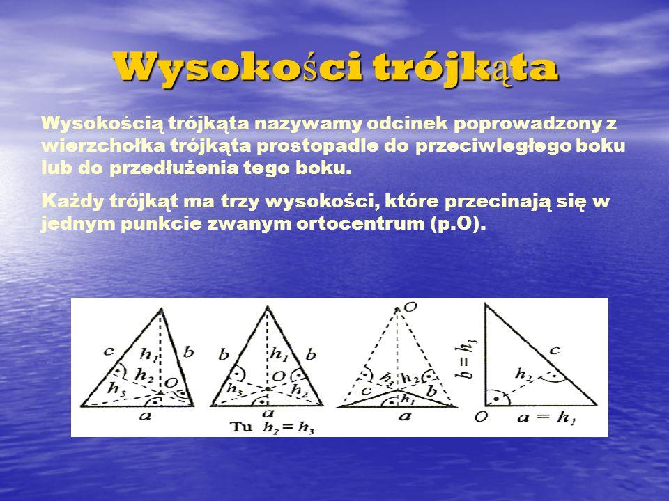 Wysoko ś ci trójk ą ta Wysokością trójkąta nazywamy odcinek poprowadzony z wierzchołka trójkąta prostopadle do przeciwległego boku lub do przedłużenia