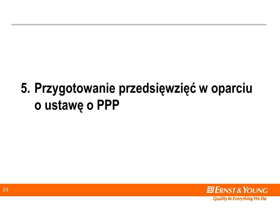 23 5.Przygotowanie przedsięwzięć w oparciu o ustawę o PPP