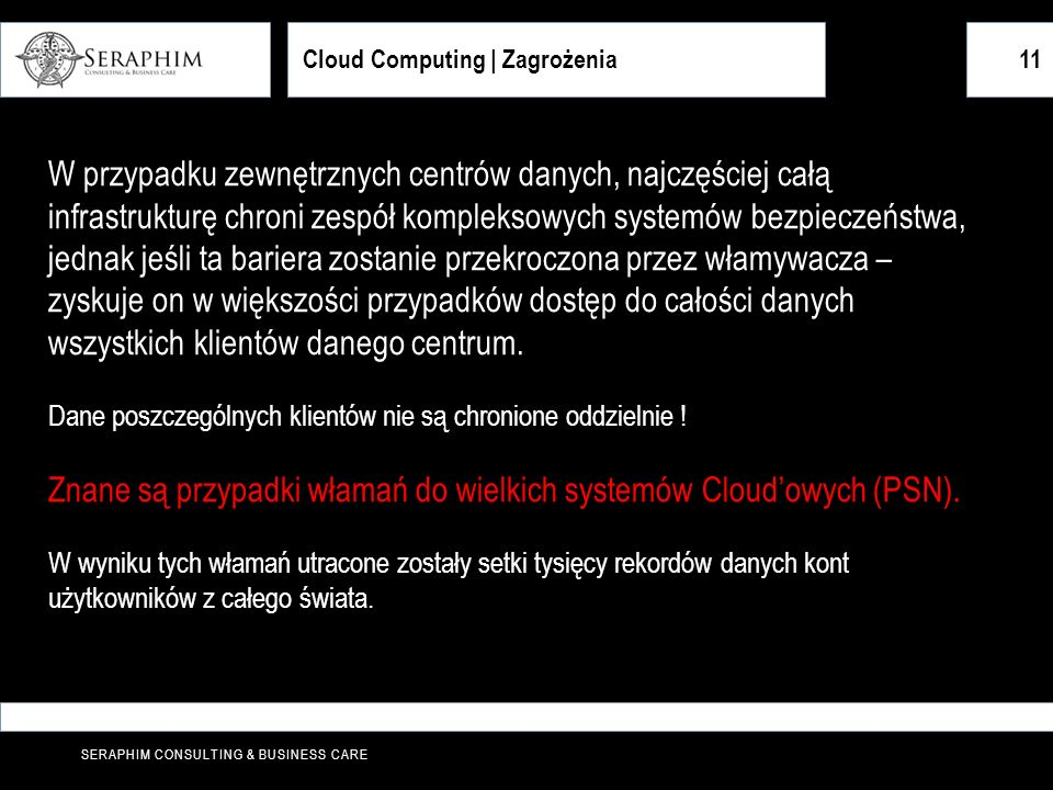SERAPHIM CONSULTING & BUSINESS CARE Cloud Computing | Zagrożenia11 W przypadku zewnętrznych centrów danych, najczęściej całą infrastrukturę chroni zes