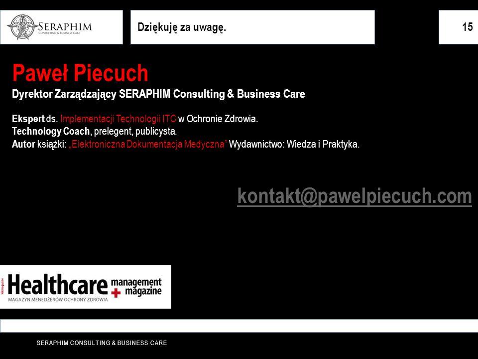 SERAPHIM CONSULTING & BUSINESS CARE Dziękuję za uwagę.15 Paweł Piecuch Dyrektor Zarządzający SERAPHIM Consulting & Business Care Ekspert ds. Implement