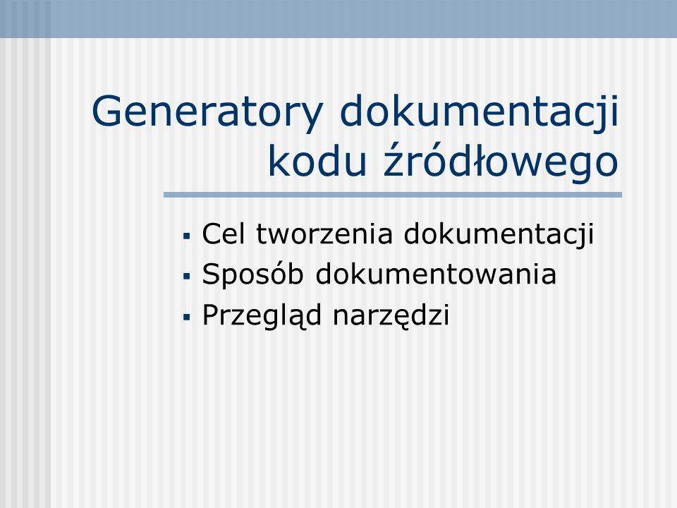 Cel tworzenia dokumentacji Sposób dokumentowania Przegląd narzędzi Generatory dokumentacji kodu źródłowego