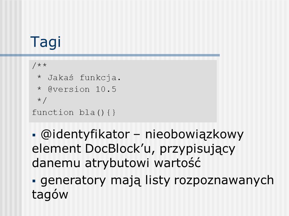 Tagi /** * Jakaś funkcja. * @version 10.5 */ function bla(){} @identyfikator – nieobowiązkowy element DocBlocku, przypisujący danemu atrybutowi wartoś