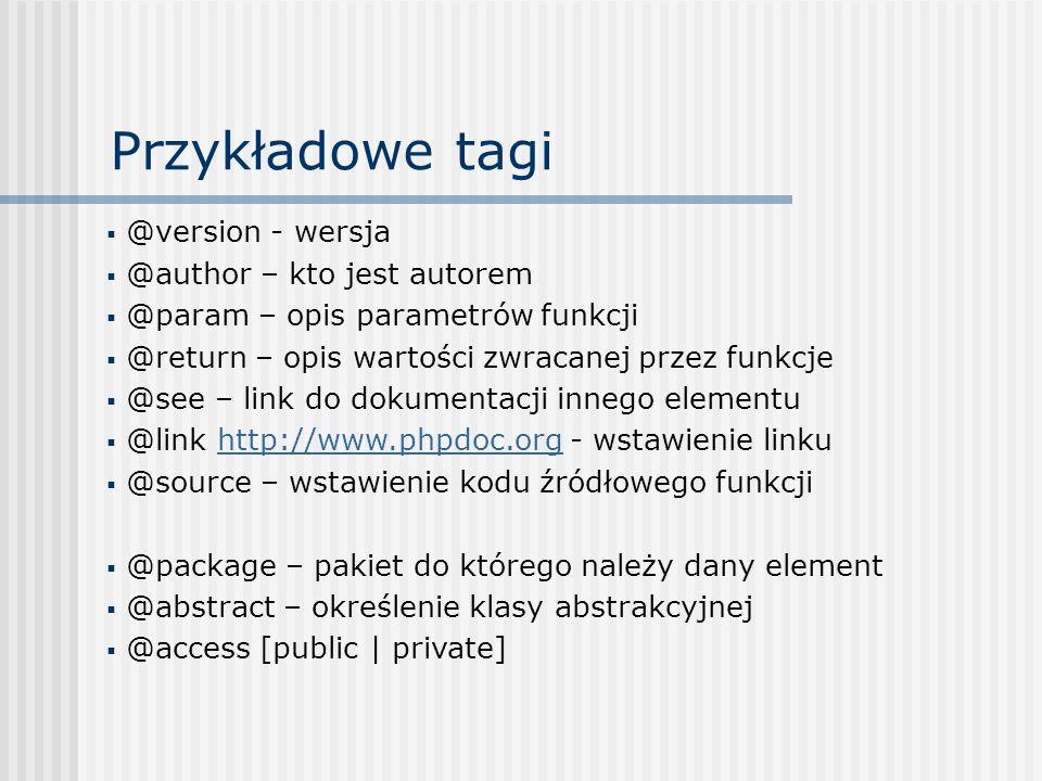 Przykładowe tagi @version - wersja @author – kto jest autorem @param – opis parametrów funkcji @return – opis wartości zwracanej przez funkcje @see –