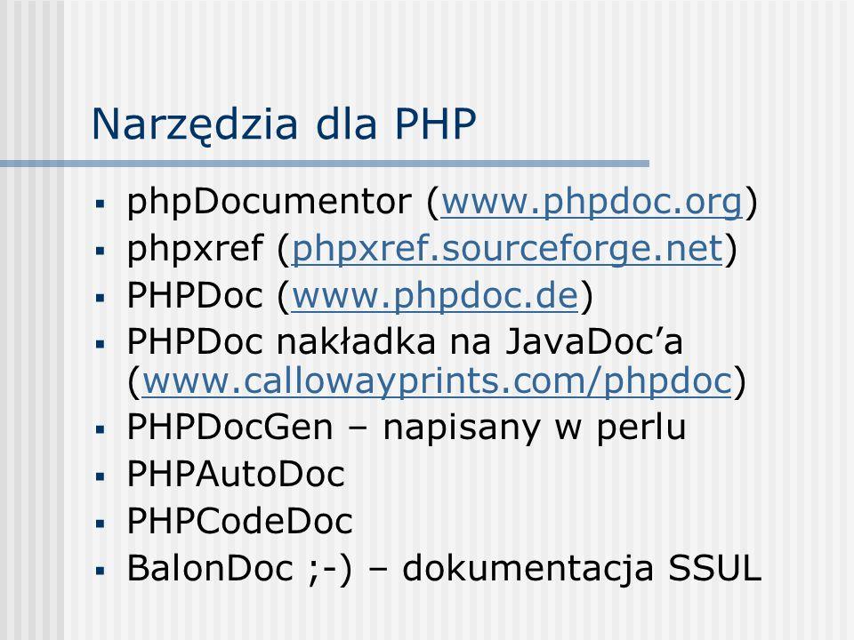 Narzędzia dla PHP phpDocumentor (www.phpdoc.org)www.phpdoc.org phpxref (phpxref.sourceforge.net)phpxref.sourceforge.net PHPDoc (www.phpdoc.de)www.phpd