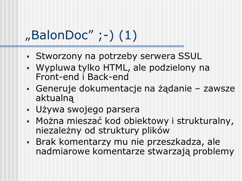 BalonDoc ;-) (1) Stworzony na potrzeby serwera SSUL Wypluwa tylko HTML, ale podzielony na Front-end i Back-end Generuje dokumentacje na żądanie – zaws