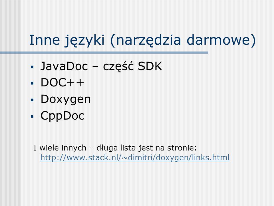 Inne języki (narzędzia darmowe) JavaDoc – część SDK DOC++ Doxygen CppDoc I wiele innych – długa lista jest na stronie: http://www.stack.nl/~dimitri/do