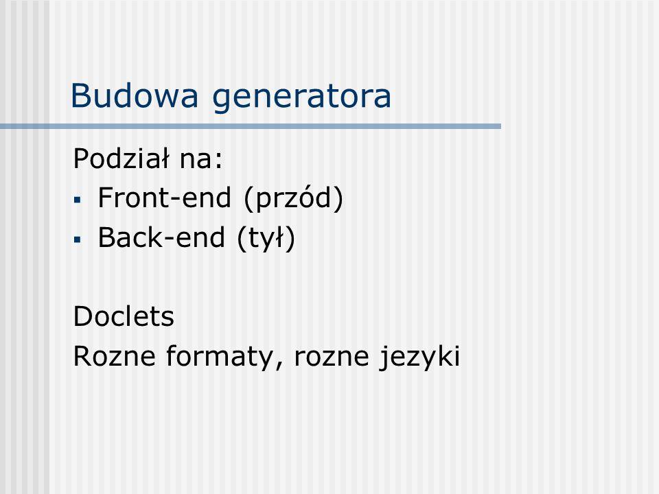 Budowa generatora Podział na: Front-end (przód) Back-end (tył) Doclets Rozne formaty, rozne jezyki