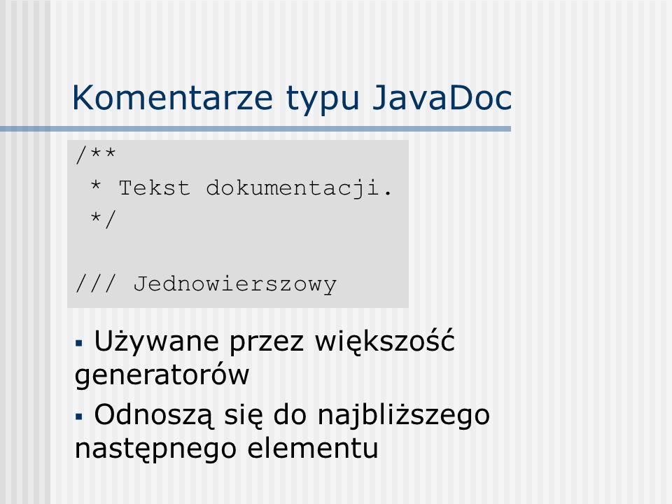 Komentarze typu JavaDoc /** * Tekst dokumentacji. */ /// Jednowierszowy Używane przez większość generatorów Odnoszą się do najbliższego następnego ele
