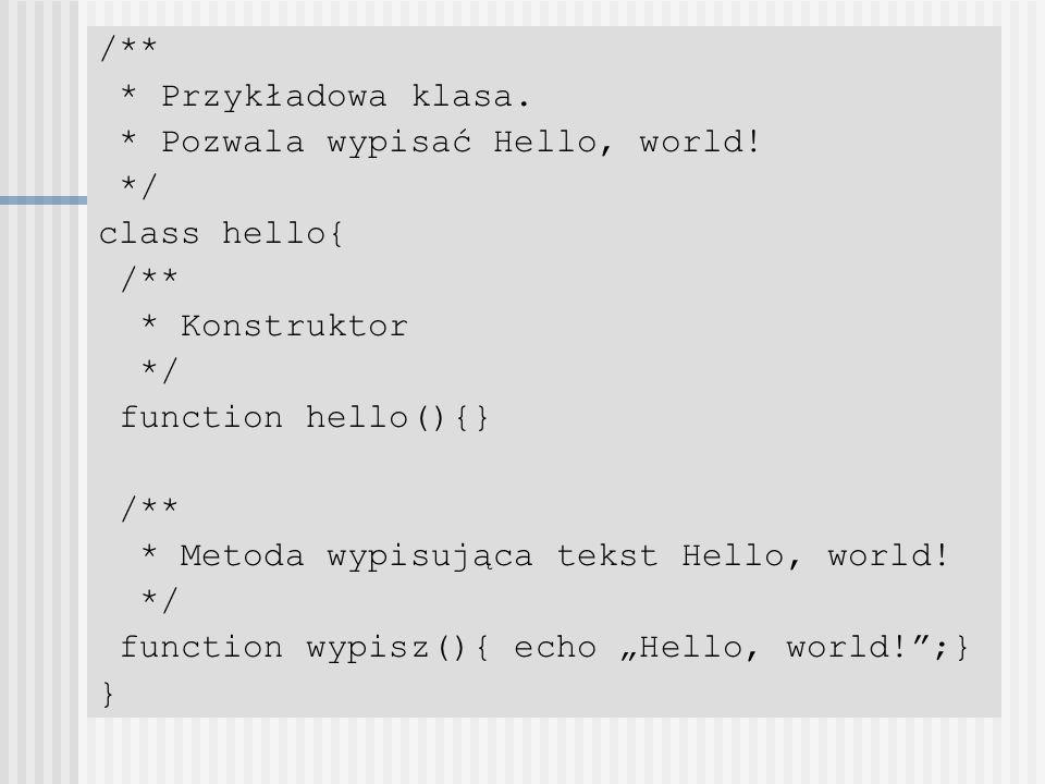 /** * Przykładowa klasa. * Pozwala wypisać Hello, world! */ class hello{ /** * Konstruktor */ function hello(){} /** * Metoda wypisująca tekst Hello,