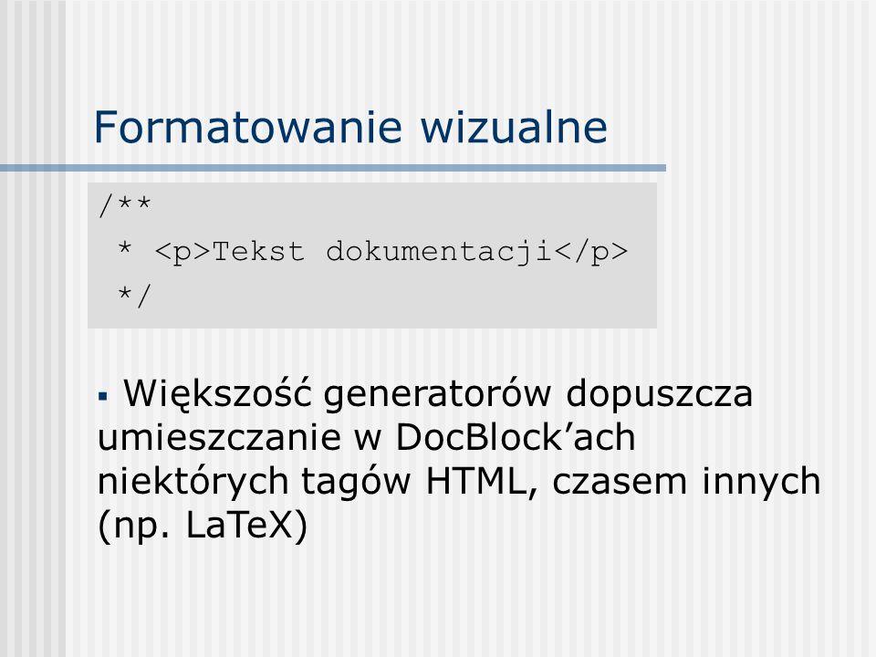 Formatowanie wizualne /** * Tekst dokumentacji */ Większość generatorów dopuszcza umieszczanie w DocBlockach niektórych tagów HTML, czasem innych (np.
