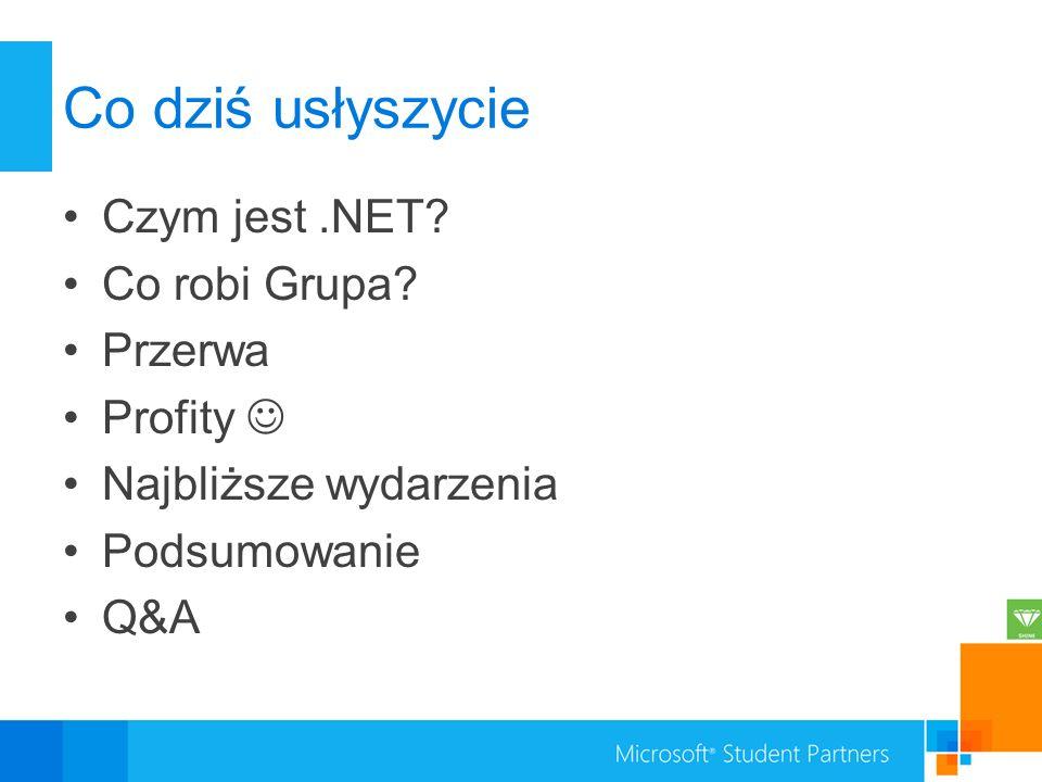 Co dziś usłyszycie Czym jest.NET? Co robi Grupa? Przerwa Profity Najbliższe wydarzenia Podsumowanie Q&A