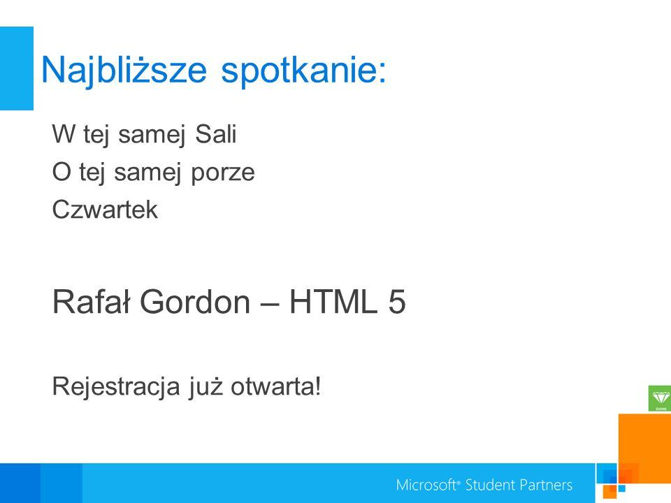 Najbliższe spotkanie: W tej samej Sali O tej samej porze Czwartek Rafał Gordon – HTML 5 Rejestracja już otwarta!