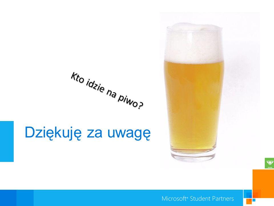 Dziękuję za uwagę Kto idzie na piwo?