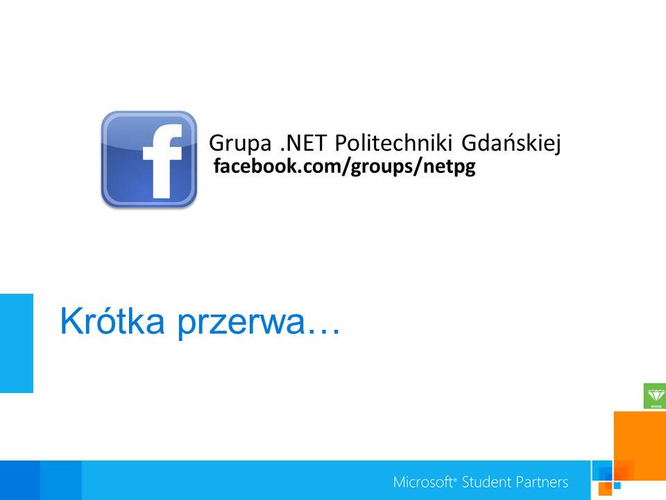 Krótka przerwa… facebook.com/groups/netpg Grupa.NET Politechniki Gdańskiej