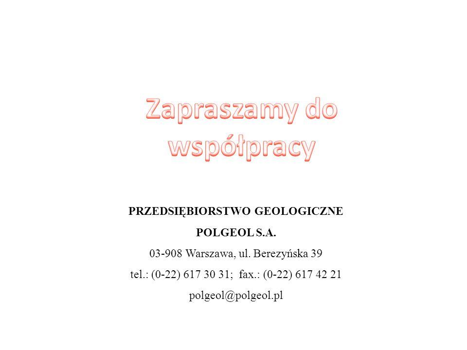 PRZEDSIĘBIORSTWO GEOLOGICZNE POLGEOL S.A. 03-908 Warszawa, ul. Berezyńska 39 tel.: (0-22) 617 30 31; fax.: (0-22) 617 42 21 polgeol@polgeol.pl