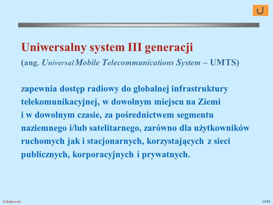 D.Rutkowski10/PS Uniwersalny system III generacji ( ang. U niversal M obile T elecommunications S ystem – UMTS) zapewnia dostęp radiowy do globalnej i