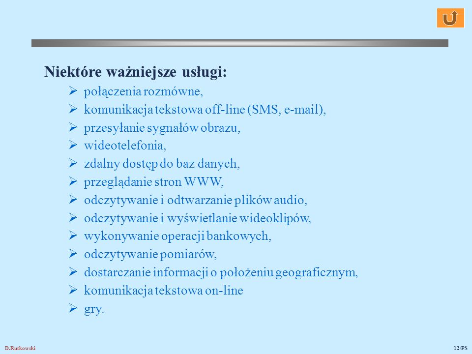 D.Rutkowski12/PS Niektóre ważniejsze usługi: połączenia rozmówne, komunikacja tekstowa off-line (SMS, e-mail), przesyłanie sygnałów obrazu, wideotelef