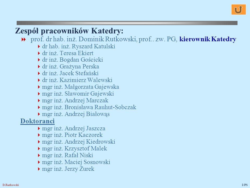 D.Rutkowski2/PS Zespół pracowników Katedry: prof. dr hab. inż. Dominik Rutkowski, prof.. zw. PG, kierownik Katedry dr hab. inż. Ryszard Katulski dr in