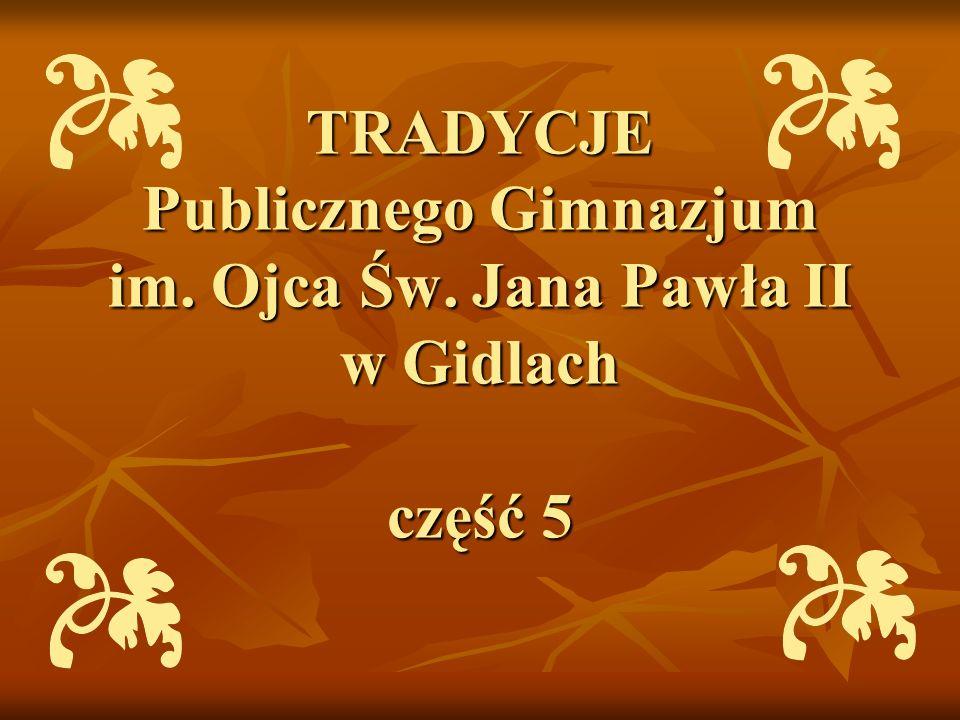 TRADYCJE Publicznego Gimnazjum im. Ojca Św. Jana Pawła II w Gidlach część 5