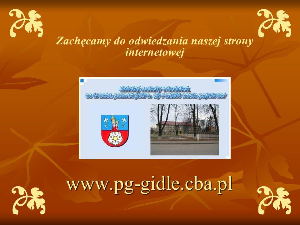 Zachęcamy do odwiedzania naszej strony internetowejwww.pg-gidle.cba.pl