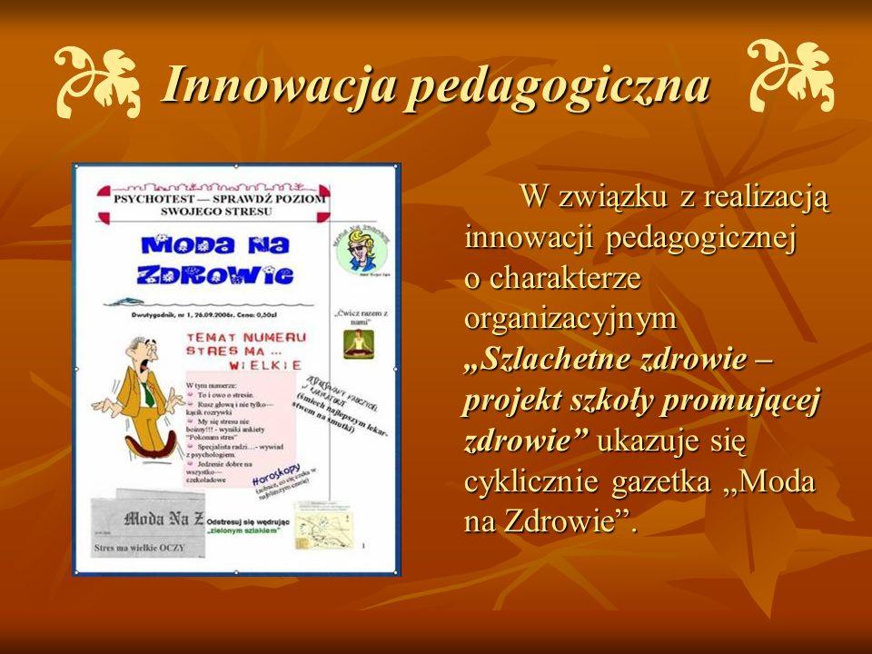 Innowacja pedagogiczna W związku z realizacją innowacji pedagogicznej o charakterze organizacyjnym Szlachetne zdrowie – projekt szkoły promującej zdro