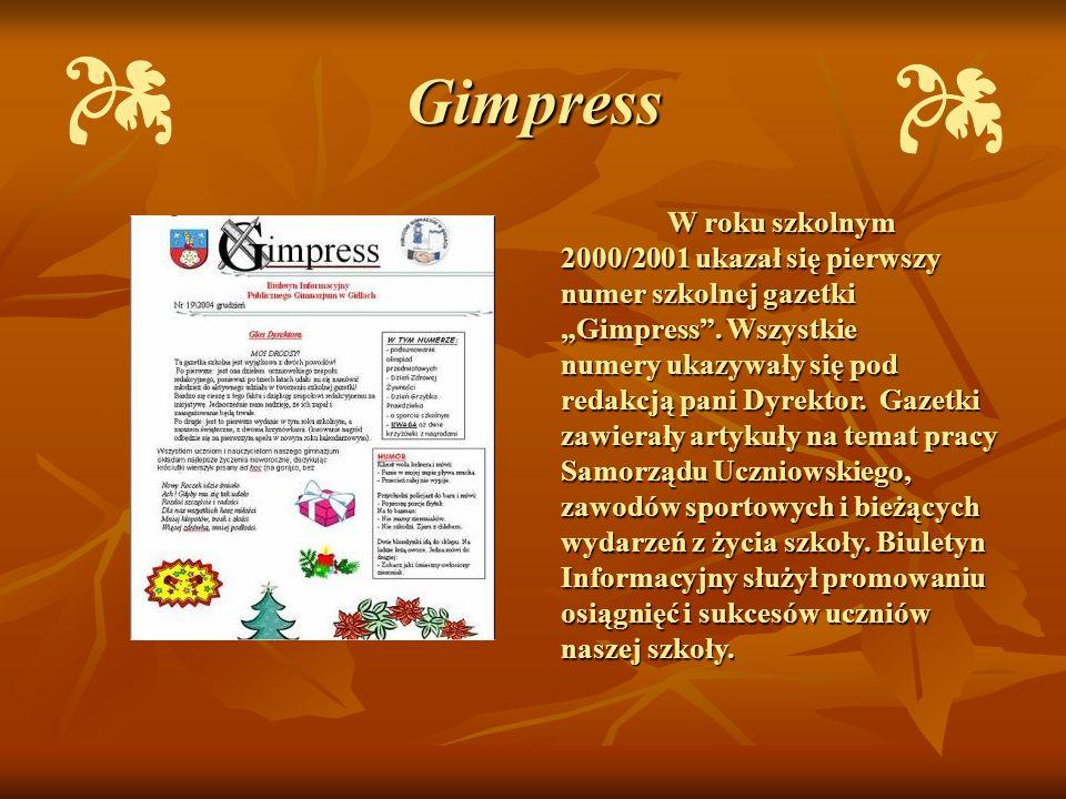 Gimpress W roku szkolnym 2000/2001 ukazał się pierwszy numer szkolnej gazetki Gimpress. Wszystkie numery ukazywały się pod redakcją pani Dyrektor. Gaz
