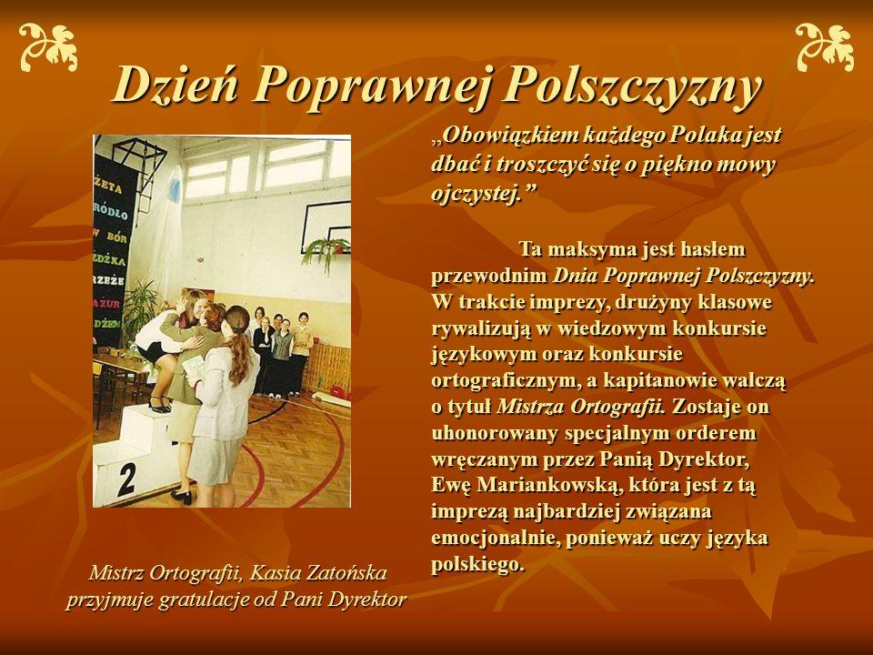 Dzień Poprawnej Polszczyzny Mistrz Ortografii, Kasia Zatońska przyjmuje gratulacje od Pani Dyrektor Obowiązkiem każdego Polaka jest dbać i troszczyć s