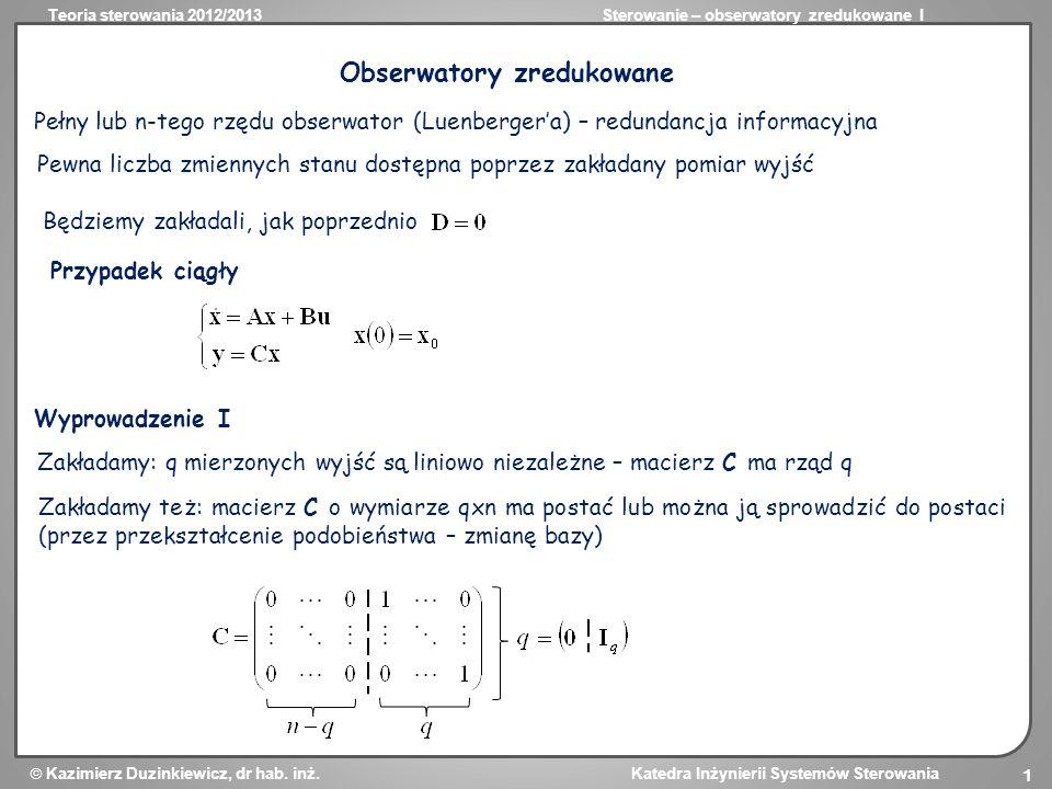 Teoria sterowania 2012/2013Sterowanie – obserwatory zredukowane I Kazimierz Duzinkiewicz, dr hab. inż. Katedra Inżynierii Systemów Sterowania 1 Obserw