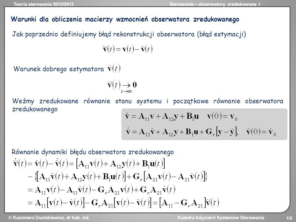 Teoria sterowania 2012/2013Sterowanie – obserwatory zredukowane I Kazimierz Duzinkiewicz, dr hab. inż. Katedra Inżynierii Systemów Sterowania 10 Warun