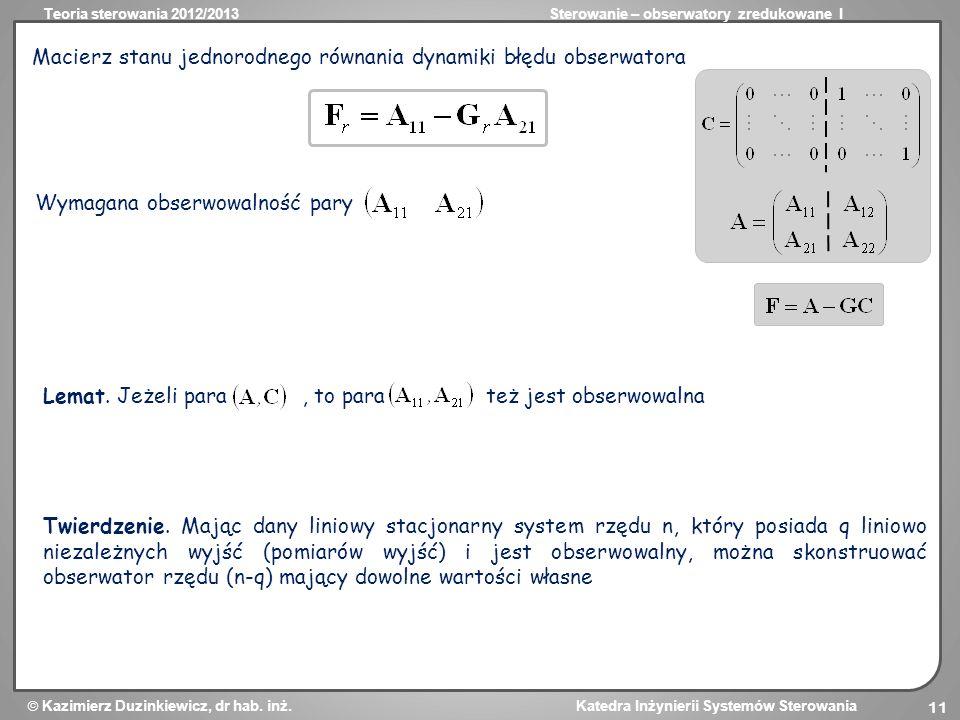 Teoria sterowania 2012/2013Sterowanie – obserwatory zredukowane I Kazimierz Duzinkiewicz, dr hab. inż. Katedra Inżynierii Systemów Sterowania 11 Macie
