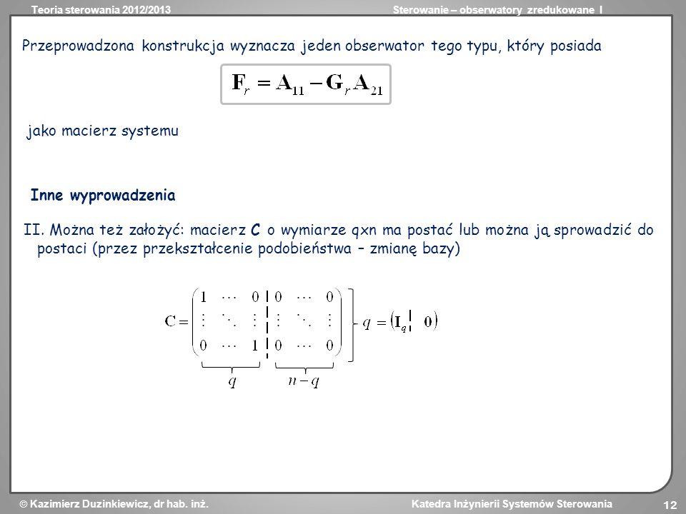 Teoria sterowania 2012/2013Sterowanie – obserwatory zredukowane I Kazimierz Duzinkiewicz, dr hab. inż. Katedra Inżynierii Systemów Sterowania 12 Przep