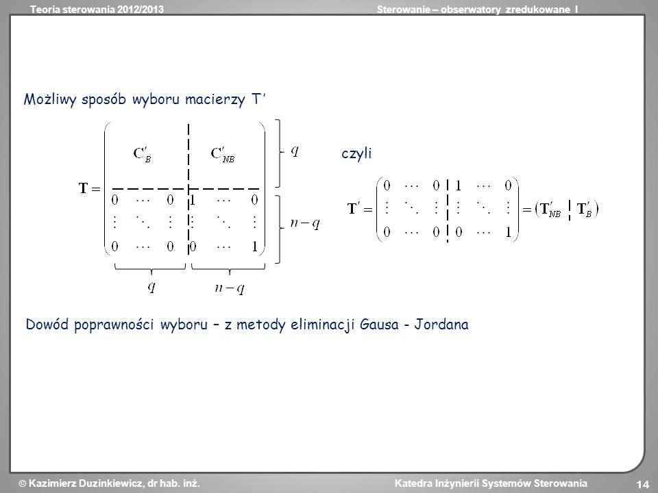 Teoria sterowania 2012/2013Sterowanie – obserwatory zredukowane I Kazimierz Duzinkiewicz, dr hab. inż. Katedra Inżynierii Systemów Sterowania 14 Możli