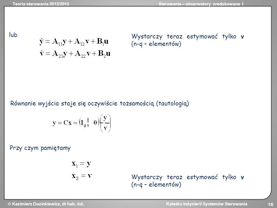 Teoria sterowania 2012/2013Sterowanie – obserwatory zredukowane I Kazimierz Duzinkiewicz, dr hab. inż. Katedra Inżynierii Systemów Sterowania 16 lub W