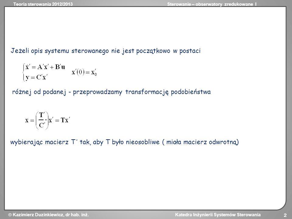 Teoria sterowania 2012/2013Sterowanie – obserwatory zredukowane I Kazimierz Duzinkiewicz, dr hab. inż. Katedra Inżynierii Systemów Sterowania 2 Jeżeli